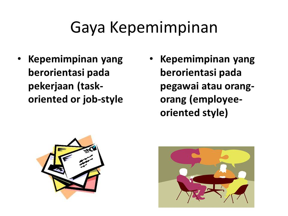 Gaya Kepemimpinan Kepemimpinan yang berorientasi pada pekerjaan (task-oriented or job-style.