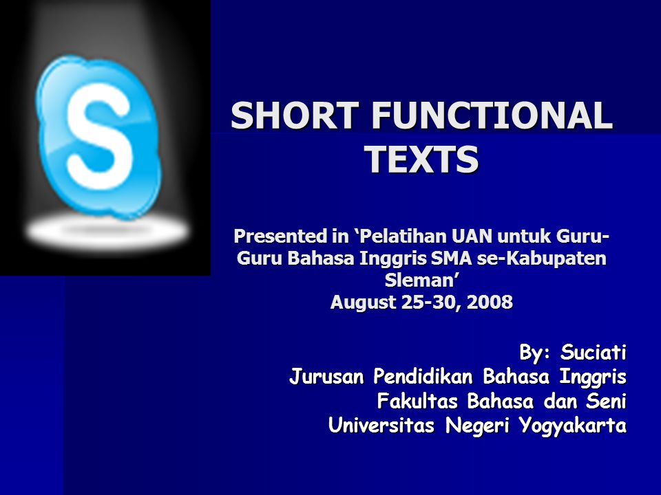 SHORT FUNCTIONAL TEXTS Presented in 'Pelatihan UAN untuk Guru-Guru Bahasa Inggris SMA se-Kabupaten Sleman' August 25-30, 2008