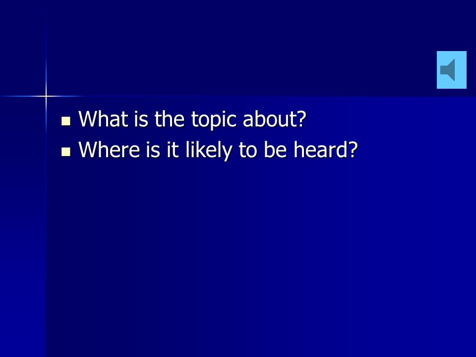 What is the topic about Where is it likely to be heard