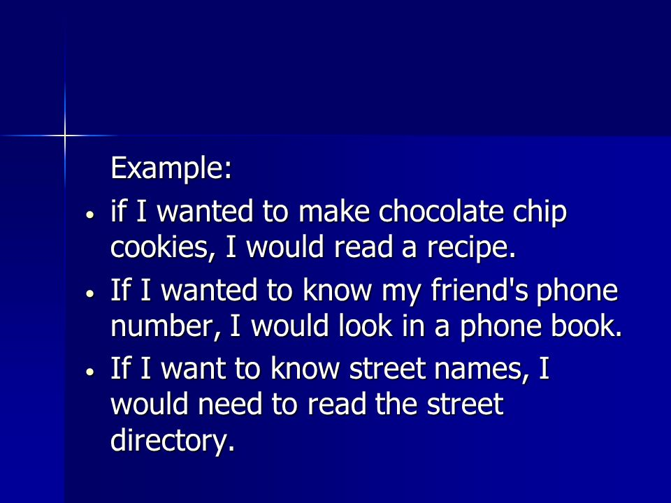 Example: if I wanted to make chocolate chip cookies, I would read a recipe.