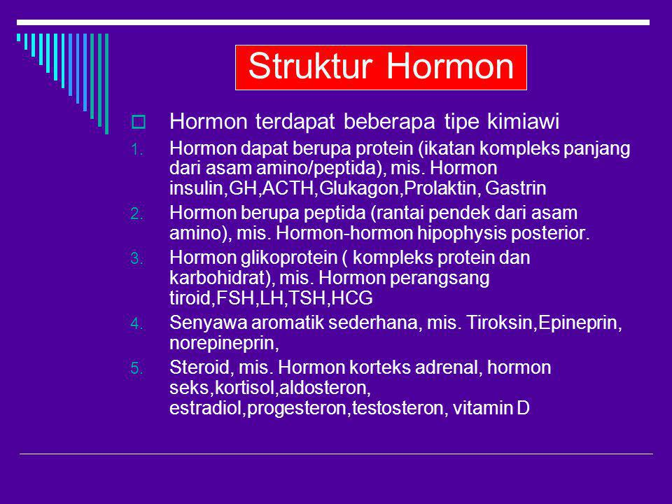 Struktur Hormon Hormon terdapat beberapa tipe kimiawi
