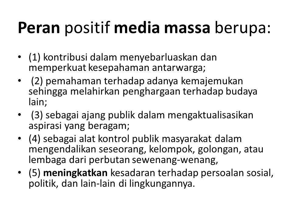 Peran positif media massa berupa: