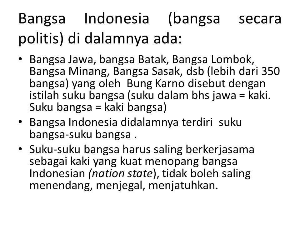 Bangsa Indonesia (bangsa secara politis) di dalamnya ada:
