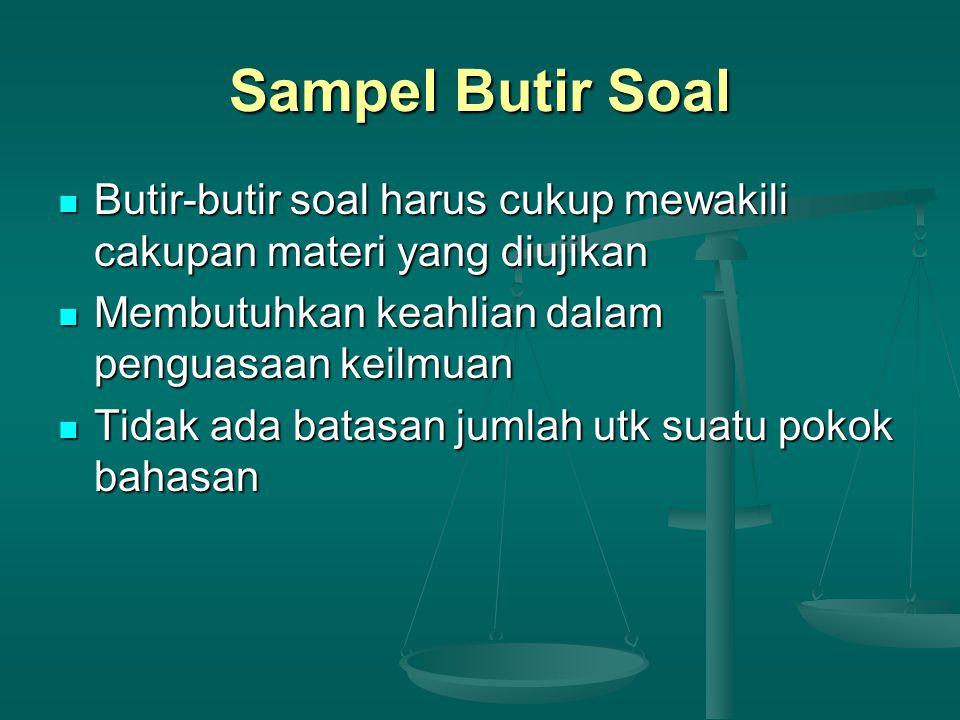 Sampel Butir Soal Butir-butir soal harus cukup mewakili cakupan materi yang diujikan. Membutuhkan keahlian dalam penguasaan keilmuan.