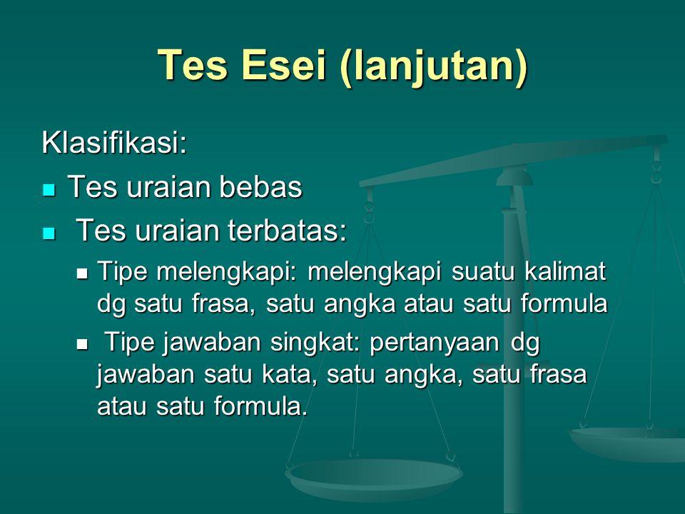Tes Esei (lanjutan) Klasifikasi: Tes uraian bebas Tes uraian terbatas: