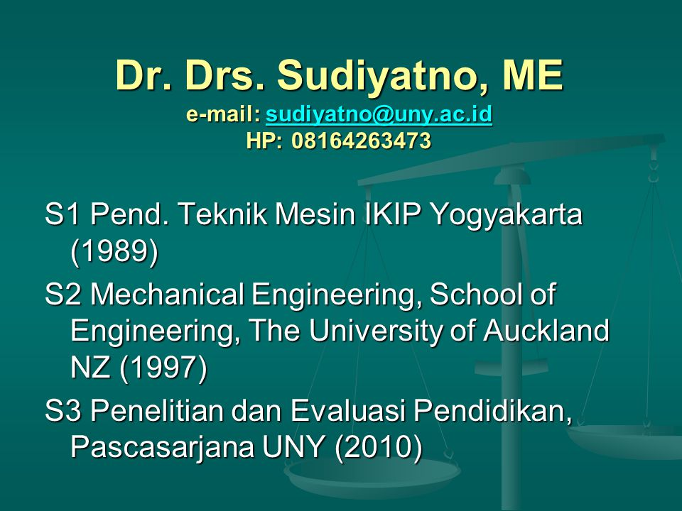 Dr. Drs. Sudiyatno, ME e-mail: sudiyatno@uny.ac.id HP: 08164263473