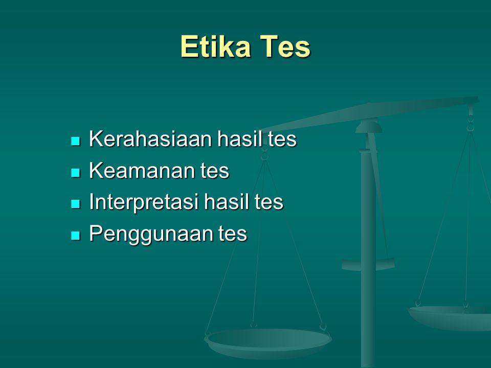 Etika Tes Kerahasiaan hasil tes Keamanan tes Interpretasi hasil tes