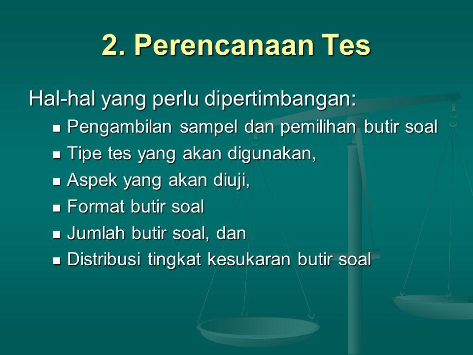 2. Perencanaan Tes Hal-hal yang perlu dipertimbangan:
