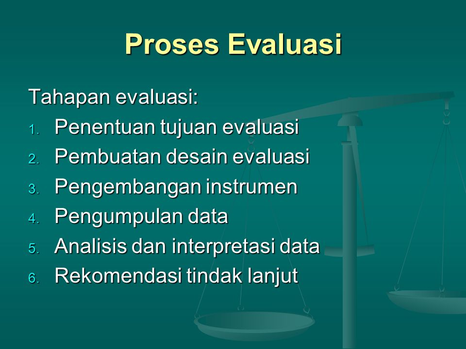 Proses Evaluasi Tahapan evaluasi: Penentuan tujuan evaluasi