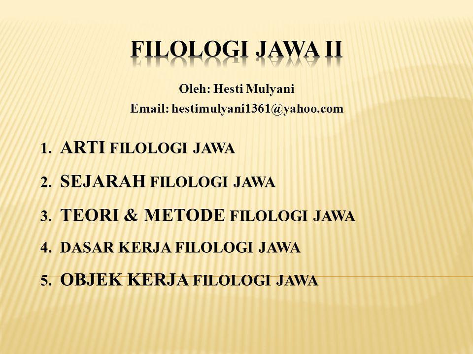 FILOLOGI JAWA II 1. ARTI FILOLOGI JAWA 2. SEJARAH FILOLOGI JAWA