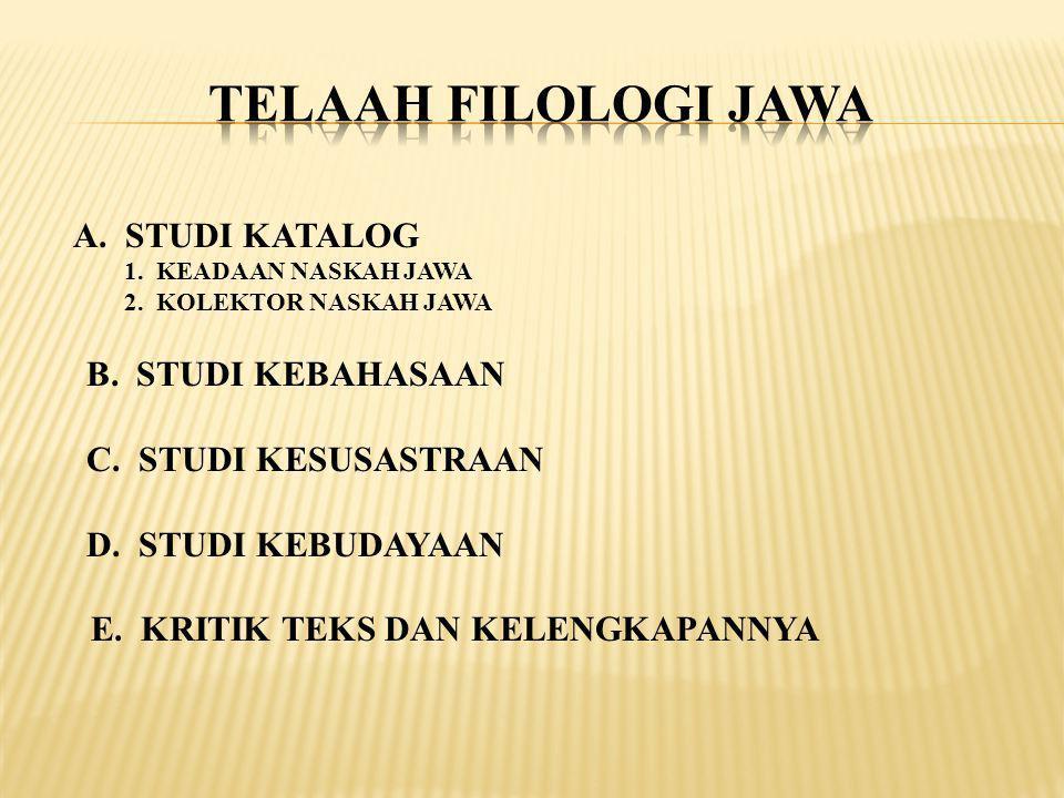 TELAAH FILOLOGI JAWA C. STUDI KESUSASTRAAN D. STUDI KEBUDAYAAN