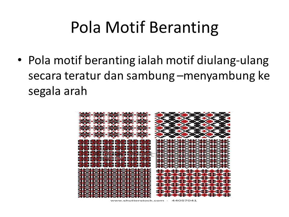 Pola Motif Beranting Pola motif beranting ialah motif diulang-ulang secara teratur dan sambung –menyambung ke segala arah.