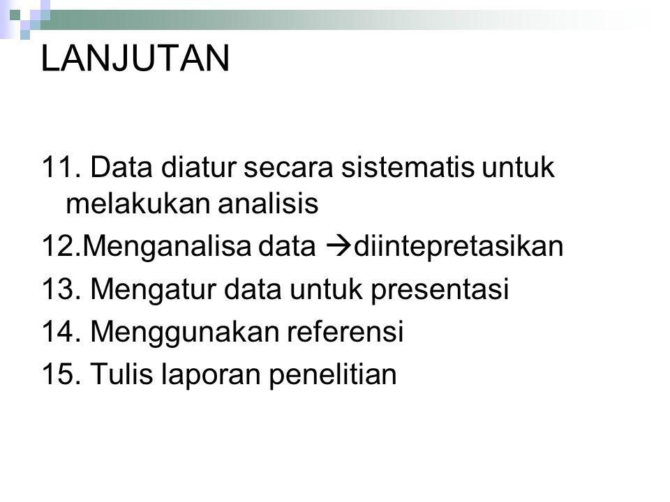 LANJUTAN 11. Data diatur secara sistematis untuk melakukan analisis