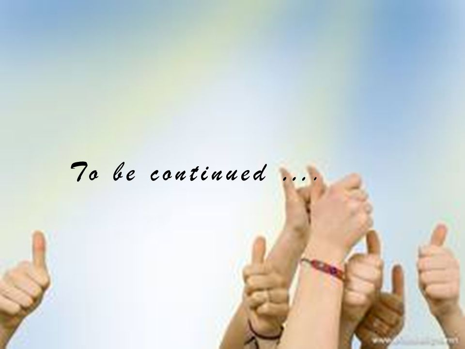 To be continued ….