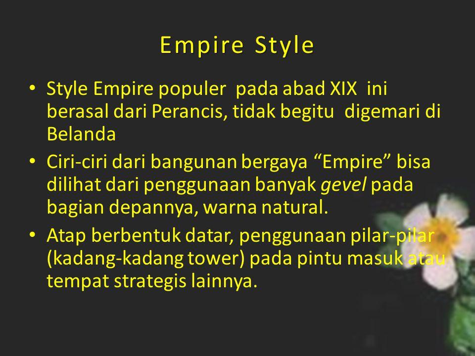 Empire Style Style Empire populer pada abad XIX ini berasal dari Perancis, tidak begitu digemari di Belanda.