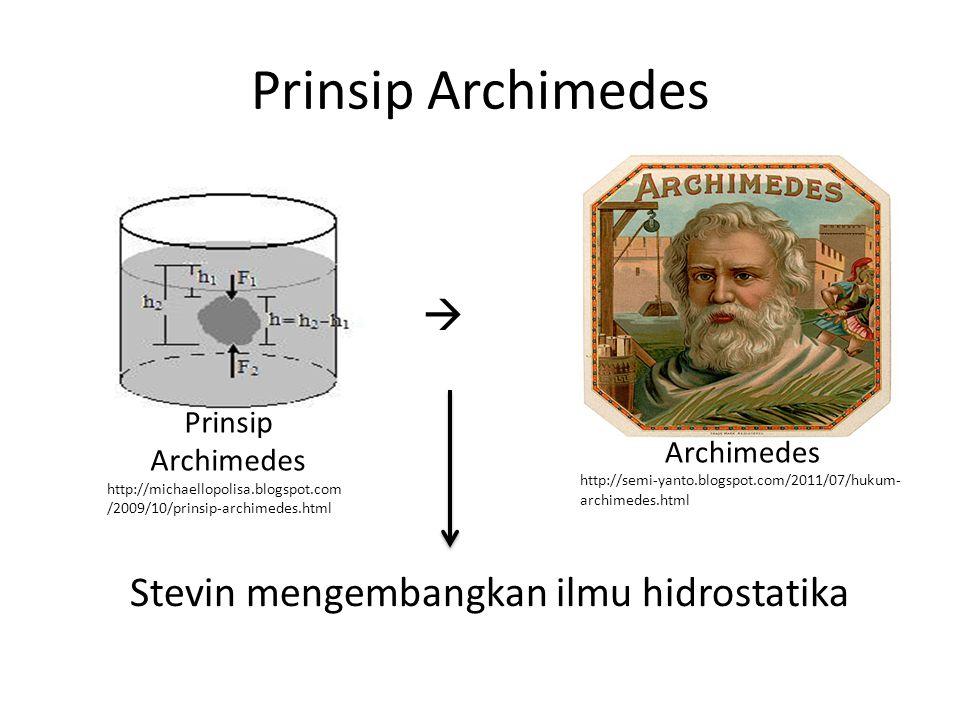Prinsip Archimedes  Stevin mengembangkan ilmu hidrostatika