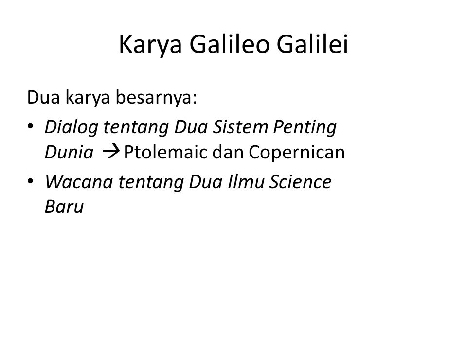 Karya Galileo Galilei Dua karya besarnya: