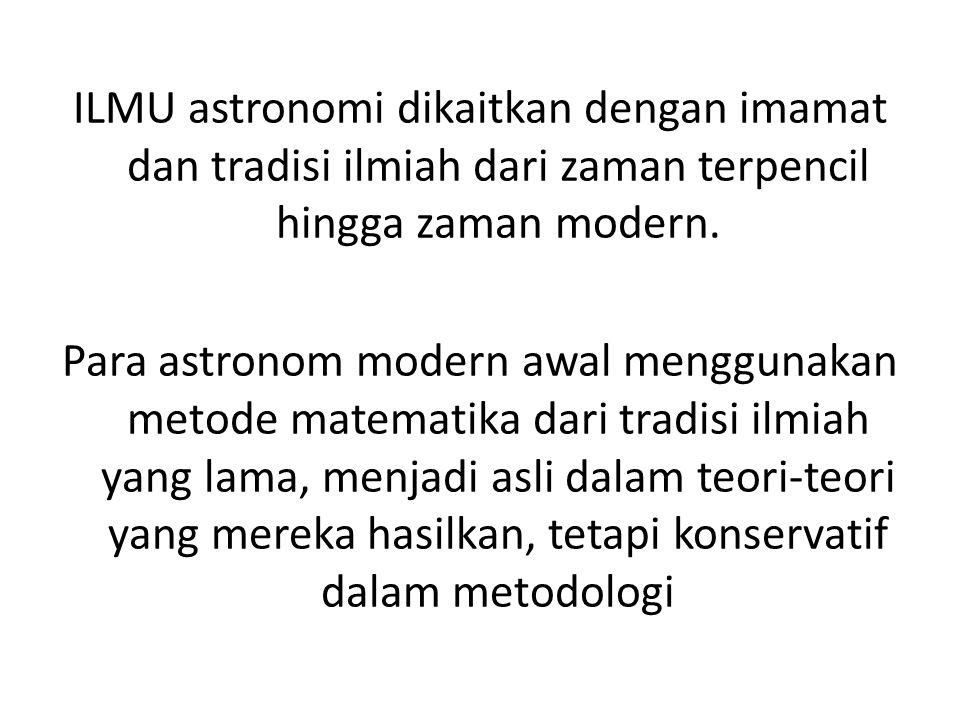 ILMU astronomi dikaitkan dengan imamat dan tradisi ilmiah dari zaman terpencil hingga zaman modern.