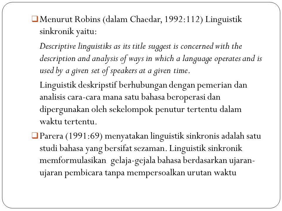 Menurut Robins (dalam Chaedar, 1992:112) Linguistik sinkronik yaitu: