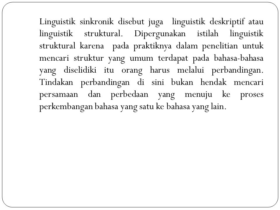Linguistik sinkronik disebut juga linguistik deskriptif atau linguistik struktural.