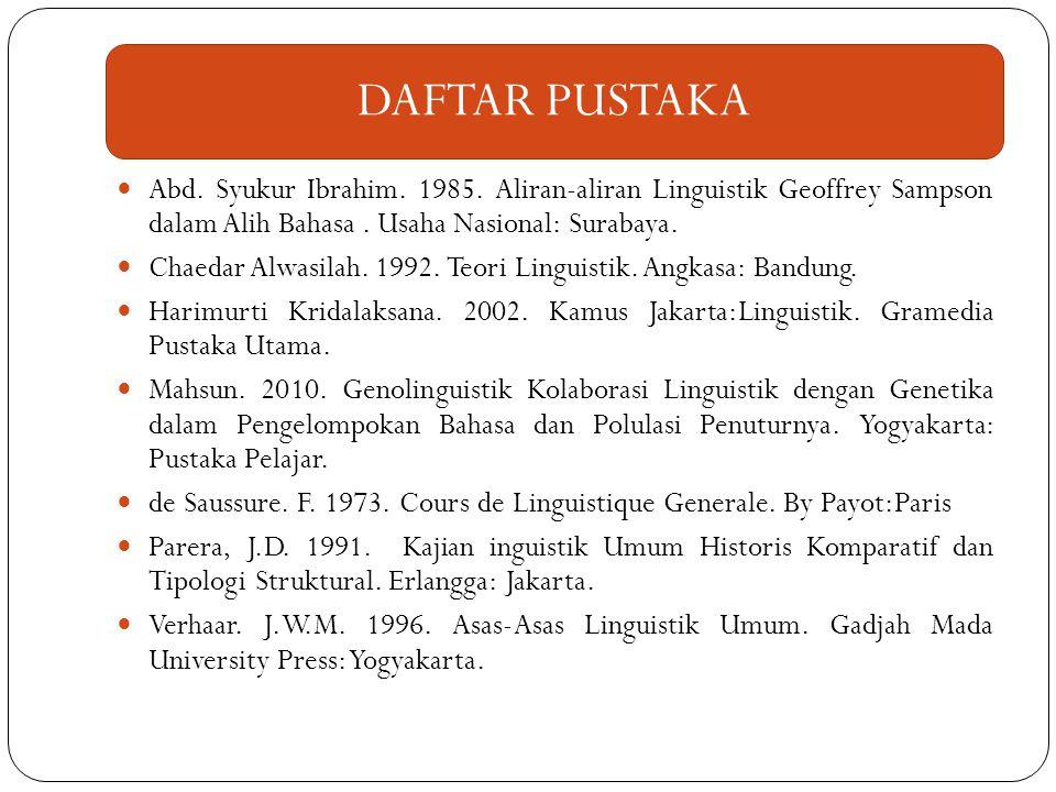 DAFTAR PUSTAKA Abd. Syukur Ibrahim. 1985. Aliran-aliran Linguistik Geoffrey Sampson dalam Alih Bahasa . Usaha Nasional: Surabaya.