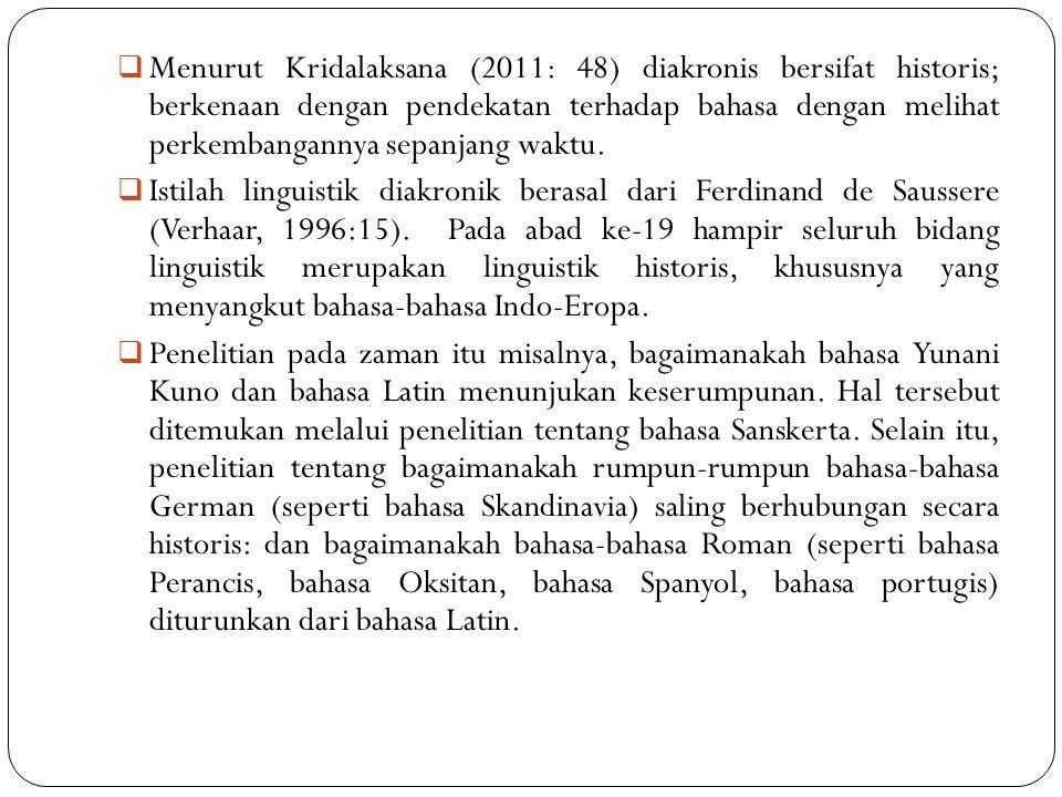 Menurut Kridalaksana (2011: 48) diakronis bersifat historis; berkenaan dengan pendekatan terhadap bahasa dengan melihat perkembangannya sepanjang waktu.