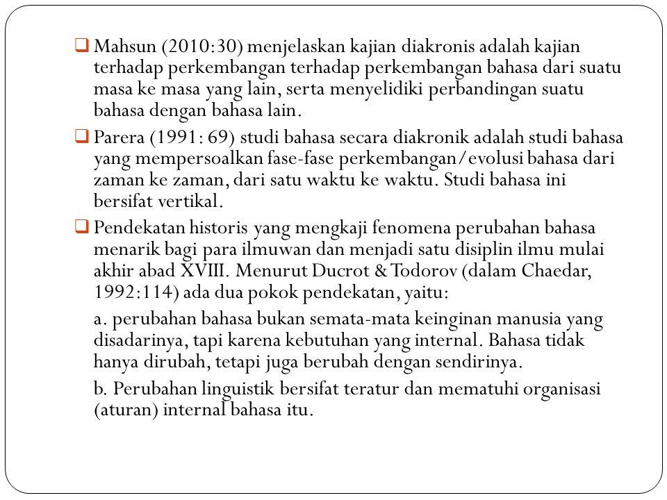 Mahsun (2010:30) menjelaskan kajian diakronis adalah kajian terhadap perkembangan terhadap perkembangan bahasa dari suatu masa ke masa yang lain, serta menyelidiki perbandingan suatu bahasa dengan bahasa lain.