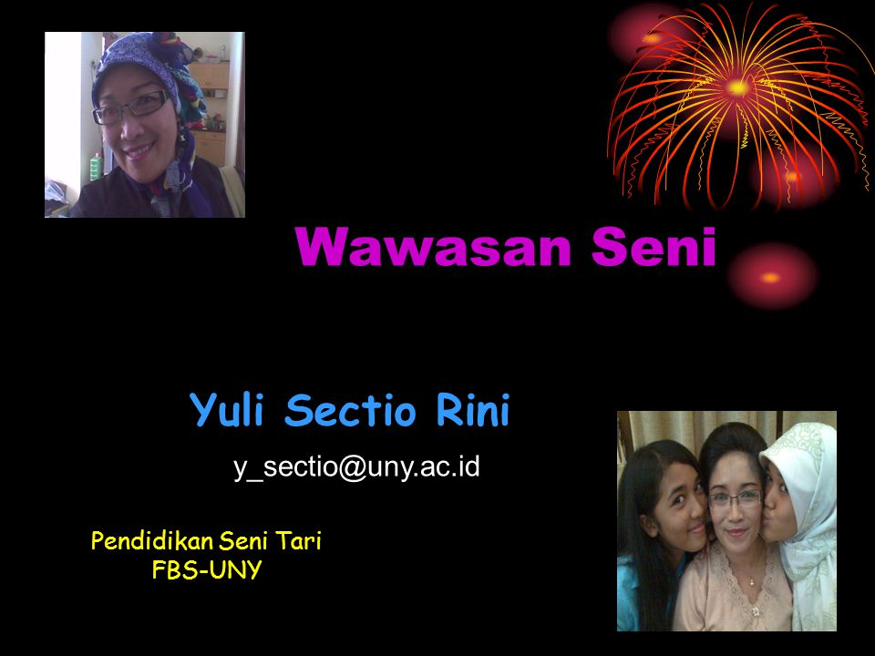 Wawasan Seni Yuli Sectio Rini y_sectio@uny.ac.id Pendidikan Seni Tari