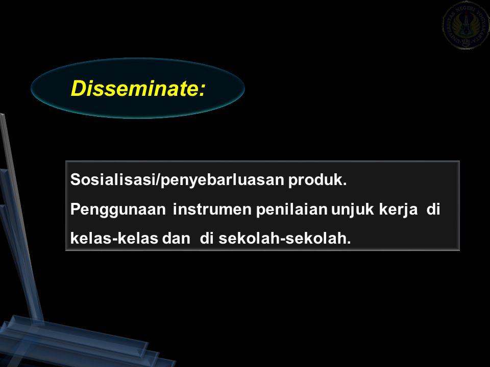 Disseminate: Sosialisasi/penyebarluasan produk.