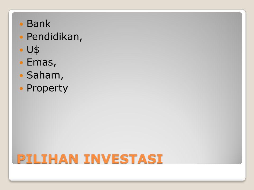 Bank Pendidikan, U$ Emas, Saham, Property PILIHAN INVESTASI