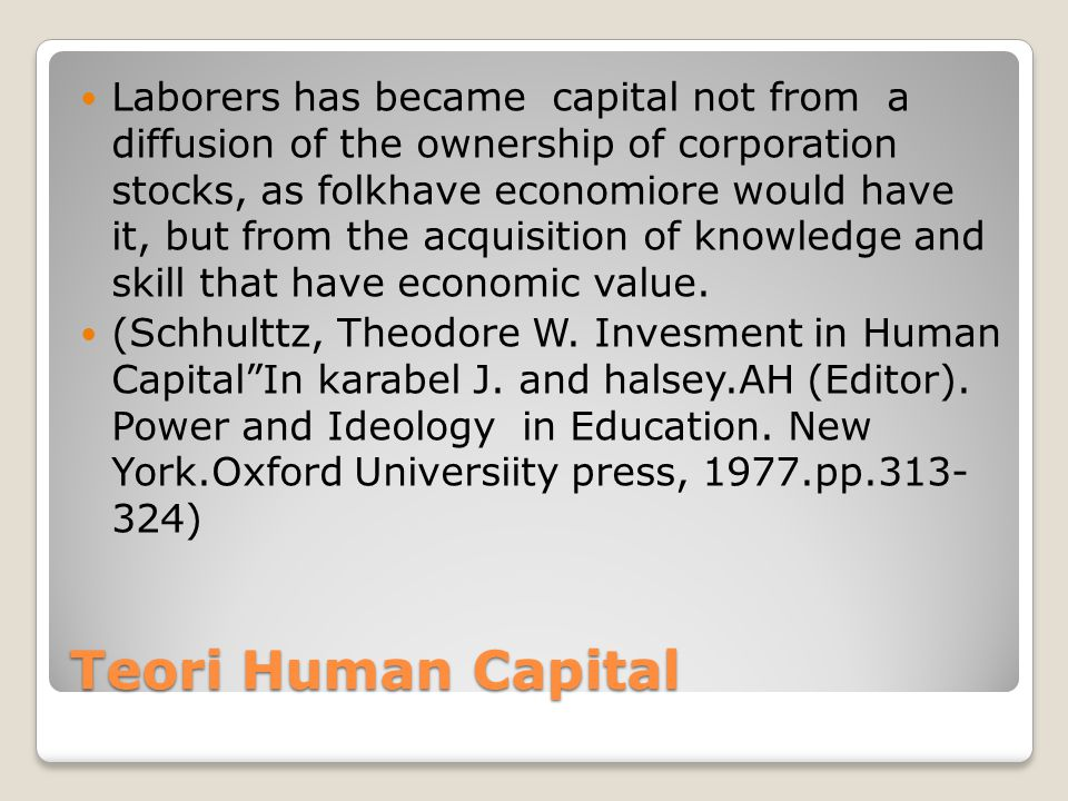 Laborers has became capital not from a diffusion of the ownership of corporation stocks, as folkhave economiore would have it, but from the acquisition of knowledge and skill that have economic value.