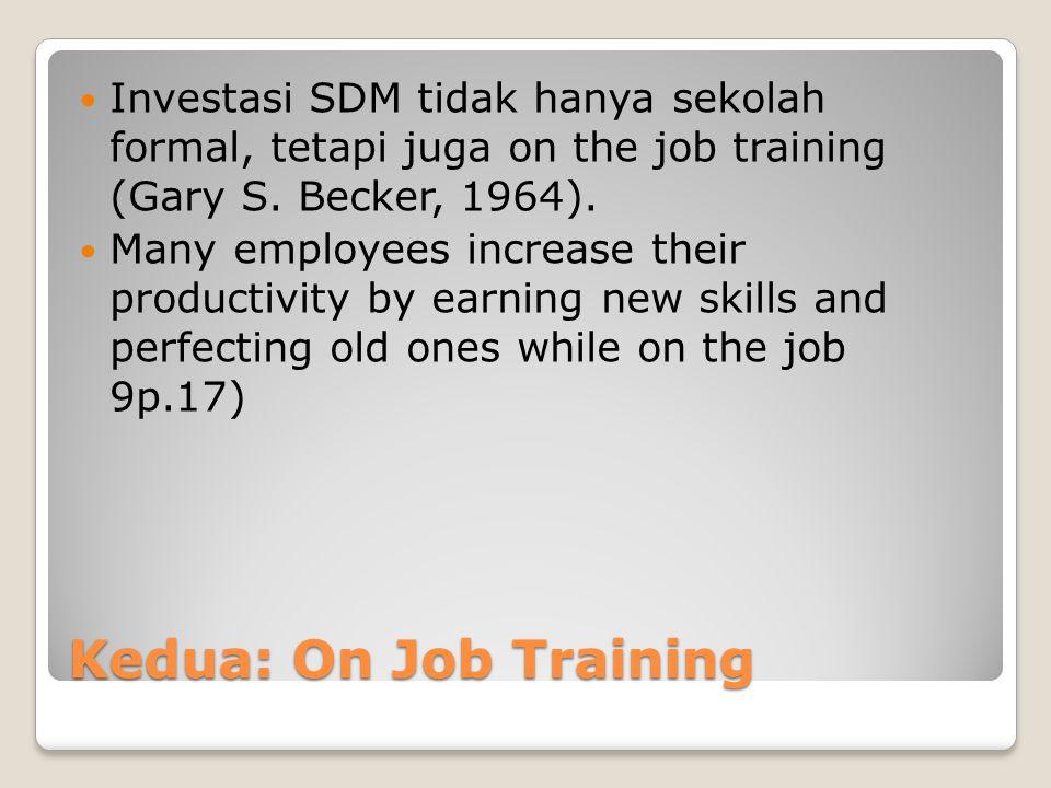 Investasi SDM tidak hanya sekolah formal, tetapi juga on the job training (Gary S. Becker, 1964).