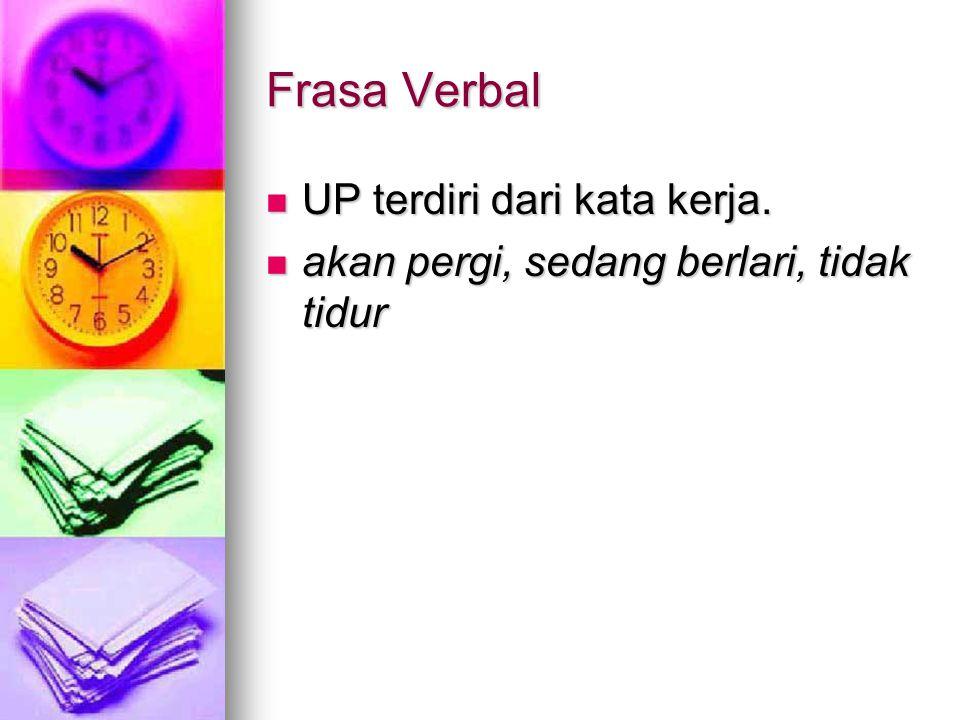 Frasa Verbal UP terdiri dari kata kerja.