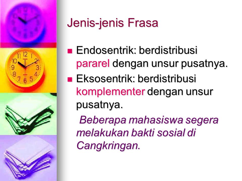 Jenis-jenis Frasa Endosentrik: berdistribusi pararel dengan unsur pusatnya. Eksosentrik: berdistribusi komplementer dengan unsur pusatnya.