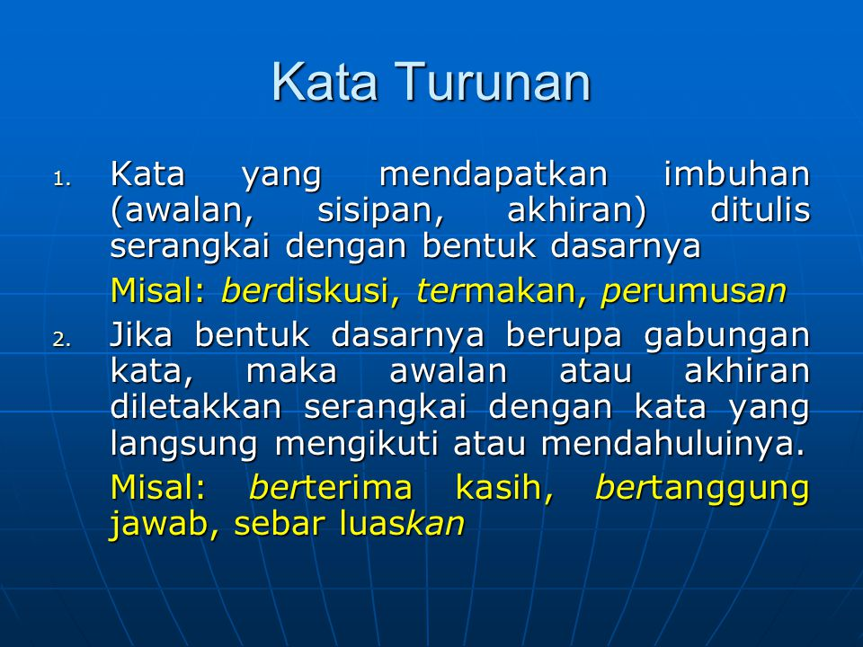 Kata Turunan Kata yang mendapatkan imbuhan (awalan, sisipan, akhiran) ditulis serangkai dengan bentuk dasarnya.