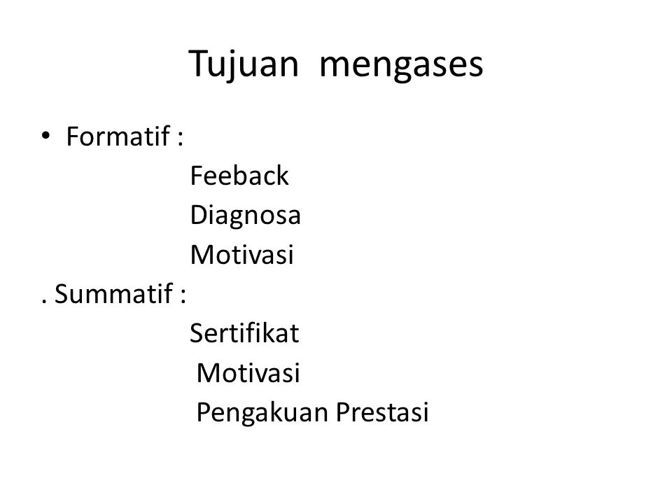 Tujuan mengases Formatif : Feeback Diagnosa Motivasi . Summatif :