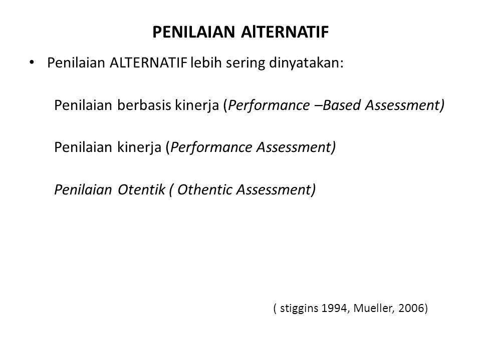 PENILAIAN AlTERNATIF Penilaian ALTERNATIF lebih sering dinyatakan: