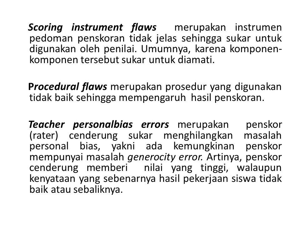 Scoring instrument flaws merupakan instrumen pedoman penskoran tidak jelas sehingga sukar untuk digunakan oleh penilai. Umumnya, karena komponen-komponen tersebut sukar untuk diamati.