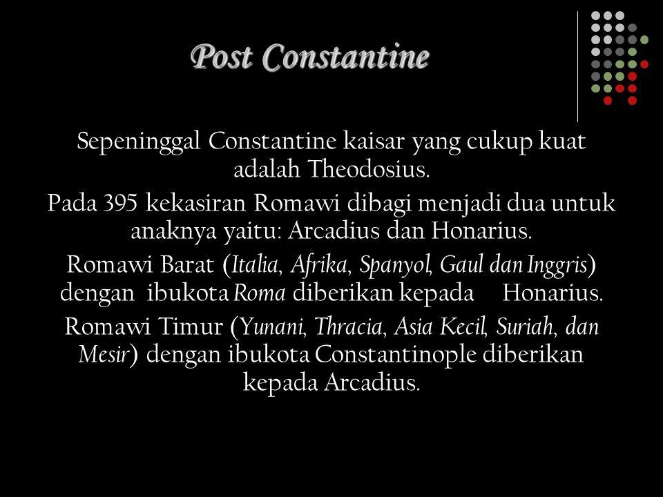 Sepeninggal Constantine kaisar yang cukup kuat adalah Theodosius.