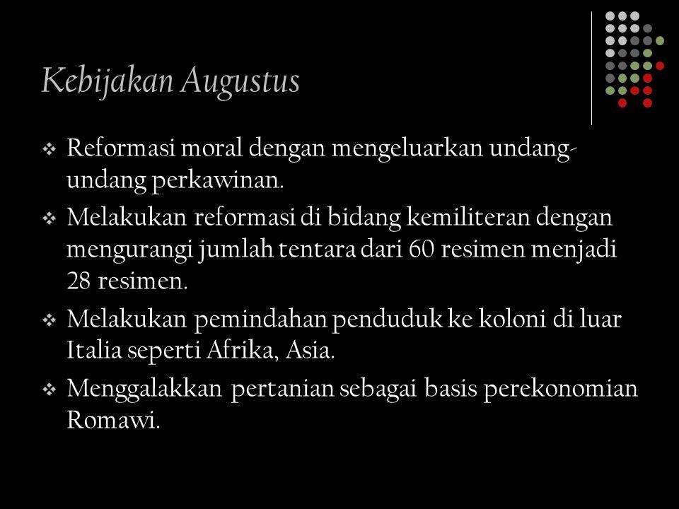 Kebijakan Augustus Reformasi moral dengan mengeluarkan undang-undang perkawinan.
