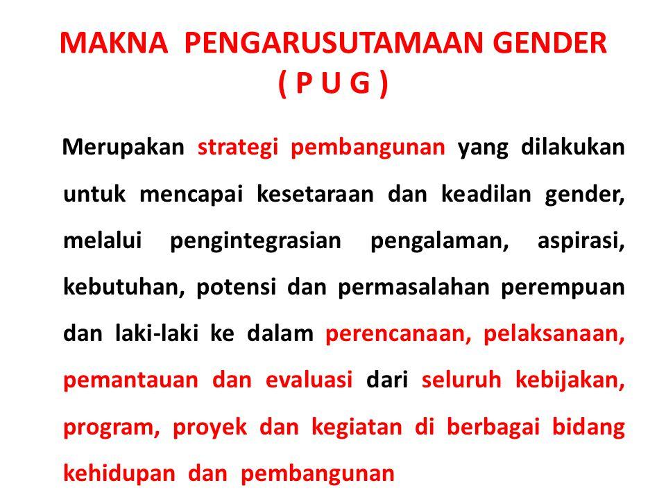 MAKNA PENGARUSUTAMAAN GENDER ( P U G )