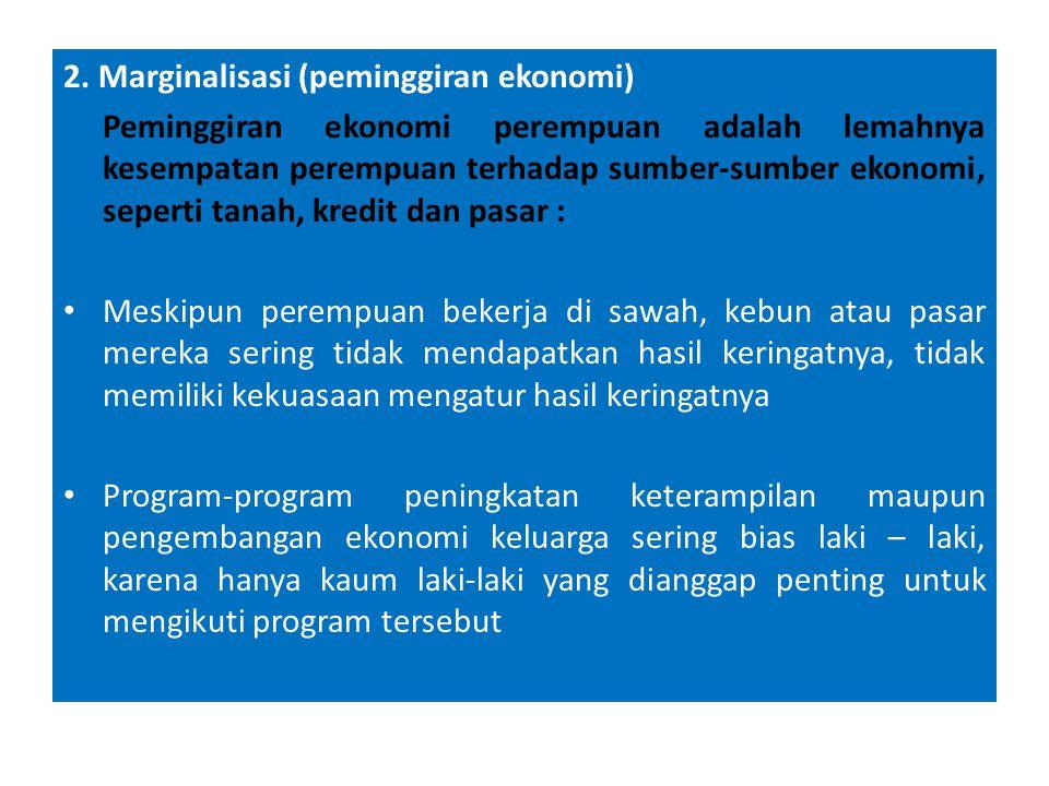 2. Marginalisasi (peminggiran ekonomi)