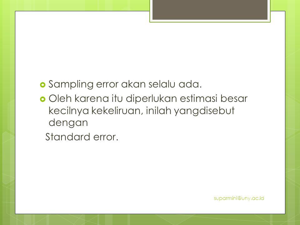 Sampling error akan selalu ada.