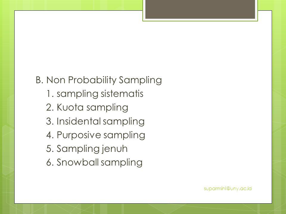B. Non Probability Sampling 1. sampling sistematis 2. Kuota sampling 3