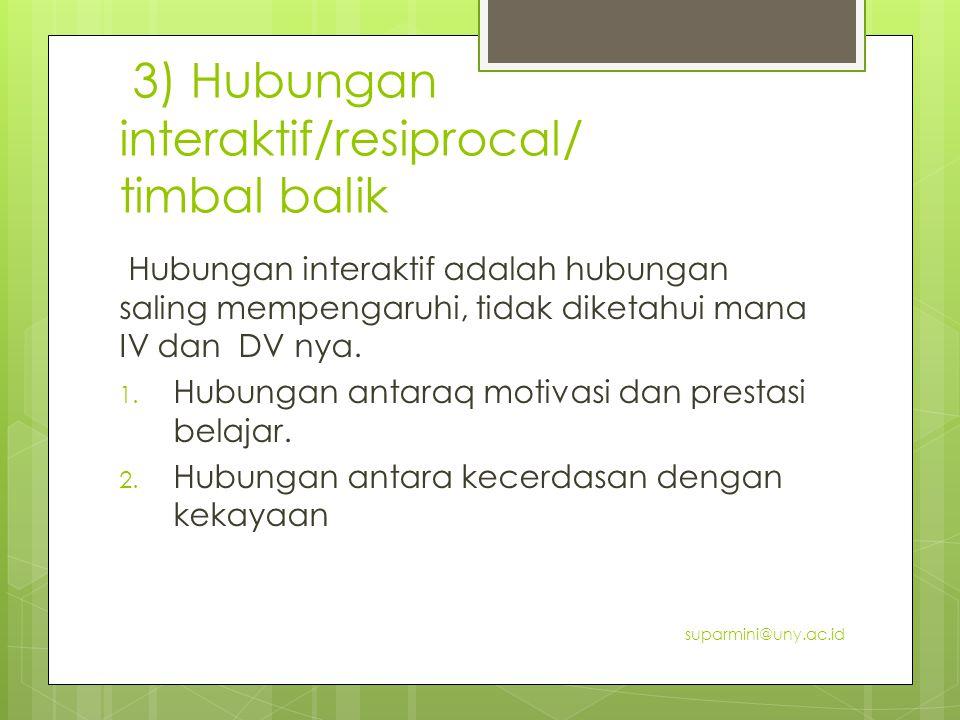 3) Hubungan interaktif/resiprocal/ timbal balik