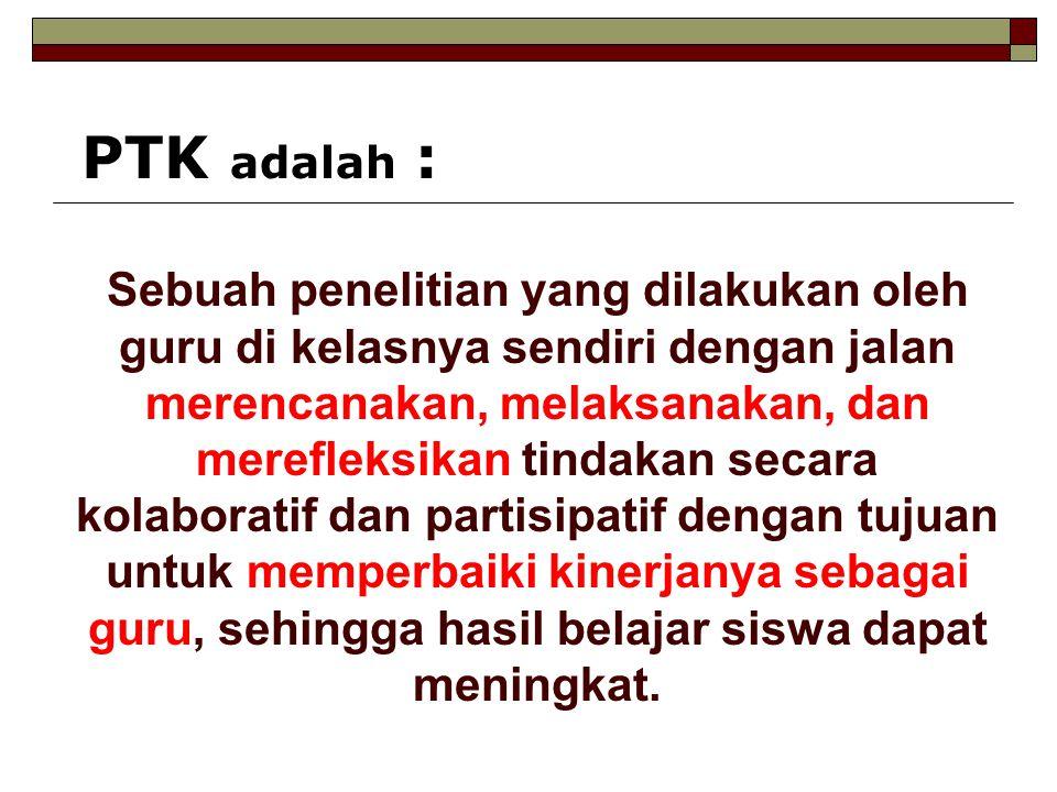 PTK adalah :