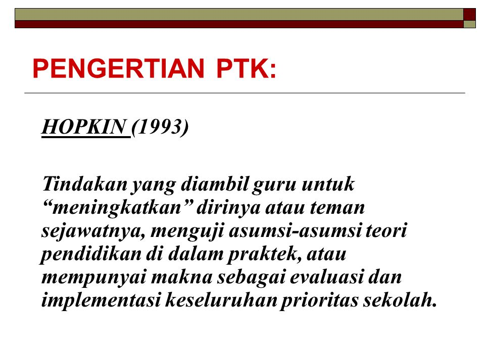 PENGERTIAN PTK: HOPKIN (1993)