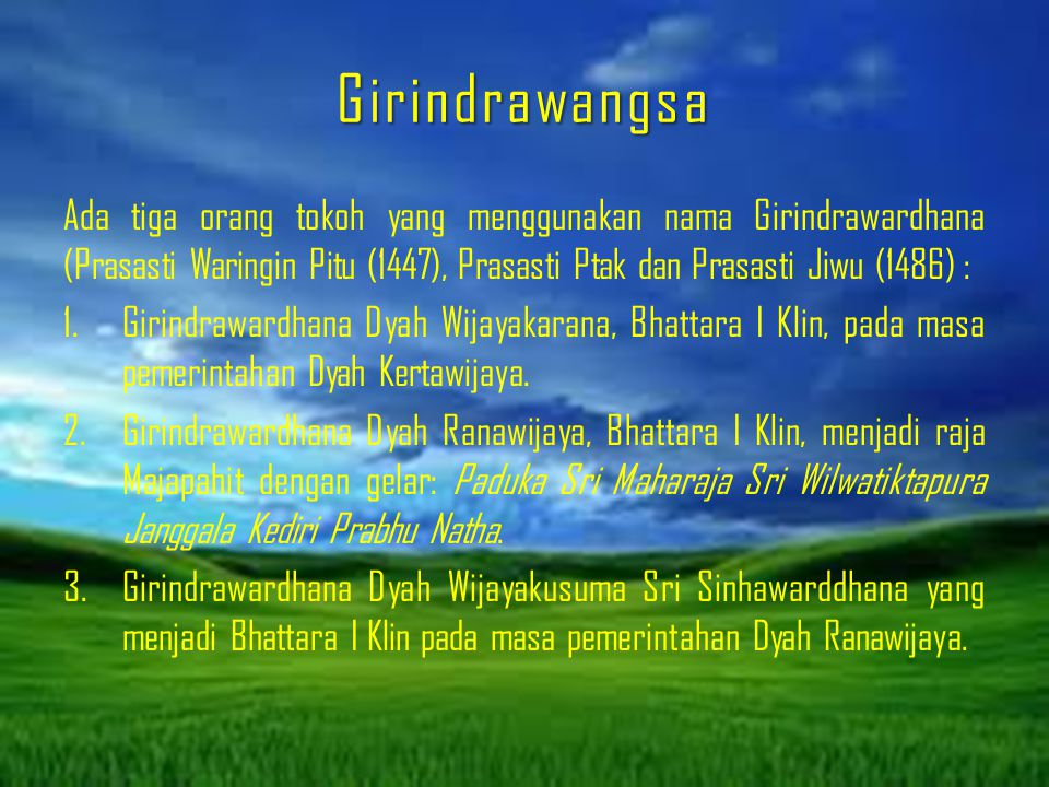 Girindrawangsa Ada tiga orang tokoh yang menggunakan nama Girindrawardhana (Prasasti Waringin Pitu (1447), Prasasti Ptak dan Prasasti Jiwu (1486) :
