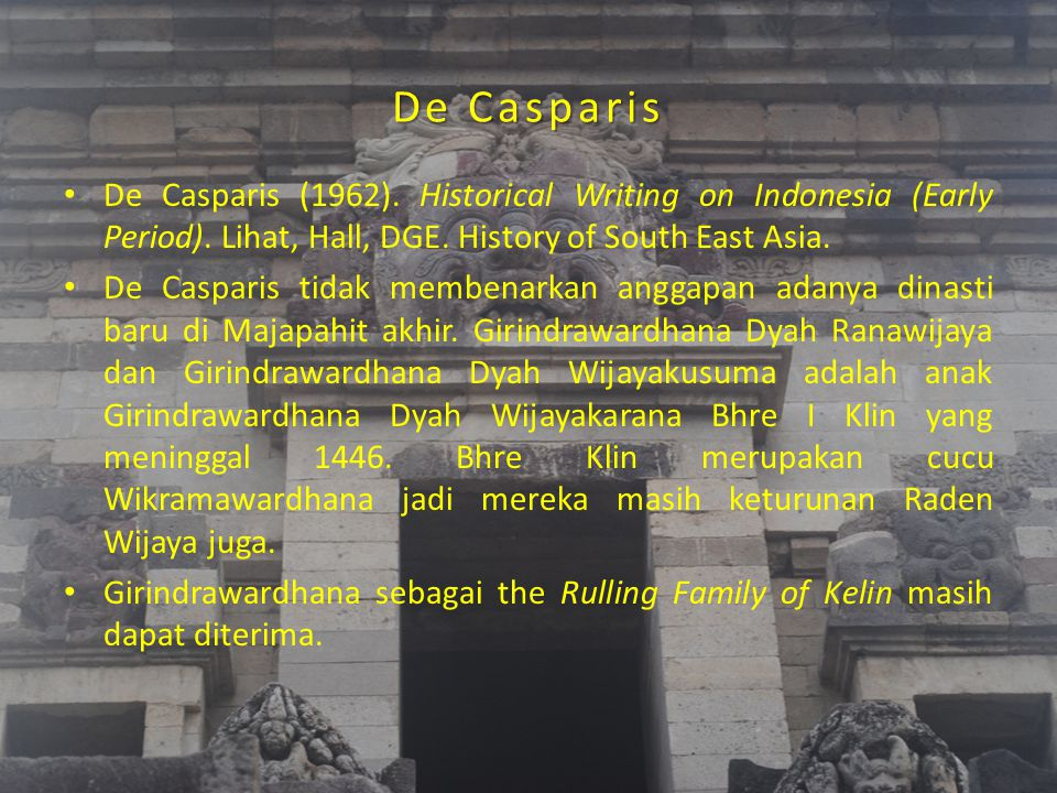 De Casparis De Casparis (1962). Historical Writing on Indonesia (Early Period). Lihat, Hall, DGE. History of South East Asia.