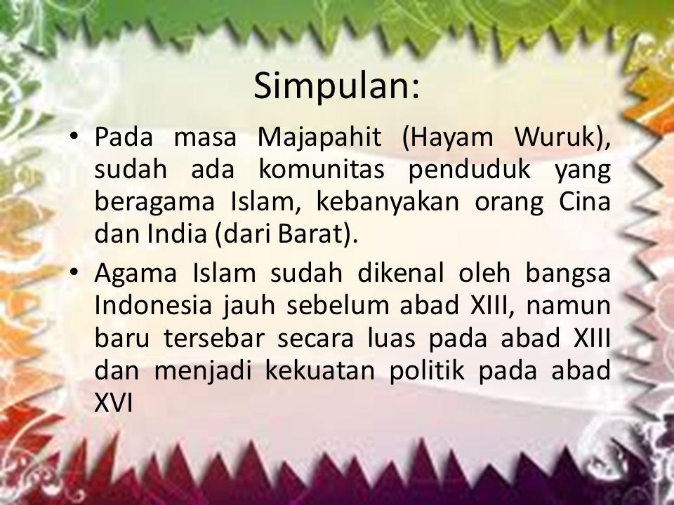 Simpulan: Pada masa Majapahit (Hayam Wuruk), sudah ada komunitas penduduk yang beragama Islam, kebanyakan orang Cina dan India (dari Barat).